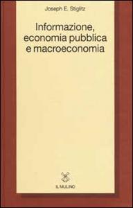 Libro Informazione, economia pubblica e macroeconomia Joseph E. Stiglitz
