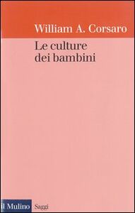 Libro Le culture dei bambini William A. Corsaro
