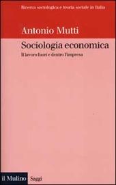 Sociologia economica. Il lavoro fuori e dentro l'impresa