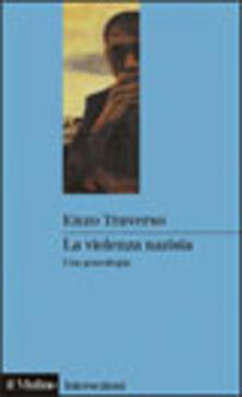 La violenza nazista. Una genealogia - Enzo Traverso - copertina