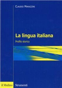 Libro La lingua italiana. Profilo storico Claudio Marazzini