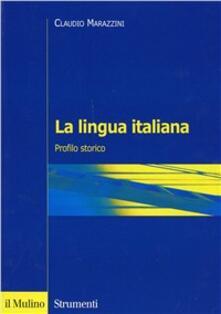 La lingua italiana. Profilo storico - Claudio Marazzini - copertina