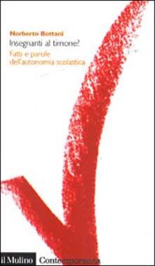 Insegnanti al timone? Fatti e parole dell'autonomia scolastica - Norberto Bottani - copertina