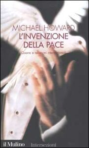 Libro L' invenzione della pace. Guerre e relazioni internazionali Michael Howard