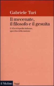 Il mecenate, il filosofo e il gesuita. L'«Enciclopedia italiana», specchio della nazione - Gabriele Turi - copertina