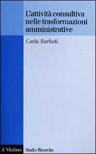 Libro L' attività consultiva nelle trasformazioni amministrative Carla Barbati