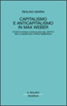 Capitalismo e anticapitalismo in Max Weber. Storia di Roma e sociologia del diritto nella genesi dell'opera weberiana - Realino Marra - copertina