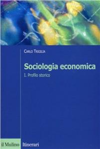 Libro Sociologia economica. Vol. 1: Profilo storico. Carlo Trigilia