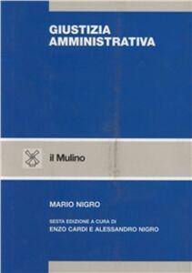 Foto Cover di Giustizia amministrativa, Libro di Mario Nigro, edito da Il Mulino