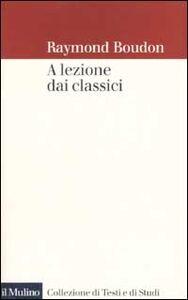 Libro A lezione dai classici Raymond Boudon