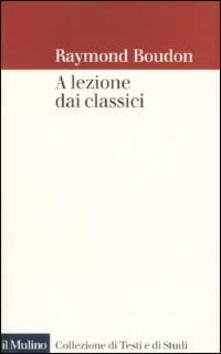 A lezione dai classici - Raymond Boudon - copertina