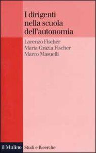 Libro I dirigenti nella scuola dell'autonomia Lorenzo Fischer , M. Grazia Fischer , Marco Masuelli