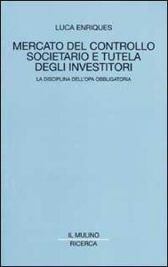 Libro Mercato del controllo societario e tutela degli investitori. La disciplina dell'opa obbligatoria Luca Enriques