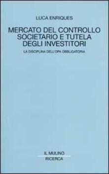 Mercato del controllo societario e tutela degli investitori. La disciplina dell'opa obbligatoria - Luca Enriques - copertina