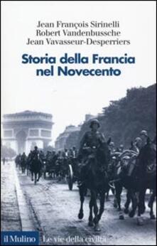 Storia della Francia nel Novecento - JeanFrançois Sirinelli,Robert Vandenbussche,Jean Vavasseur Desperriers - copertina