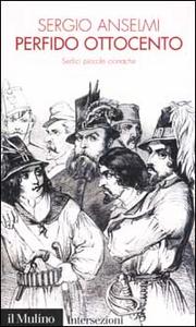 Libro Perfido Ottocento. Sedici piccole cronache Sergio Anselmi