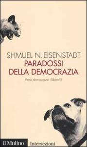 Libro Paradossi della democrazia. Verso democrazie illiberali? Shmuel N. Eisenstadt