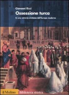Listadelpopolo.it Ossessione turca. In una retrovia cristiana dell'Europa moderna Image