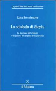 Libro La sciabola di Sieyès. Le giornate di brumaio e la genesi del regime bonapartista Luca Scuccimarra