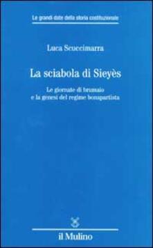 La sciabola di Sieyès. Le giornate di brumaio e la genesi del regime bonapartista - Luca Scuccimarra - copertina