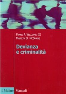 Devianza e criminalità - Frank P. Williams,Marilyn D. McShane - copertina