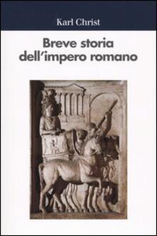 Breve storia dell'impero romano - Karl Christ - copertina