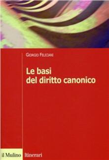 Le basi del diritto canonico. Dopo il codice del 1983 - Giorgio Feliciani - copertina