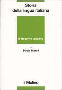 Storia della lingua italiana. Il Trecento toscano. La lingua di Dante, Petrarca e Boccaccio