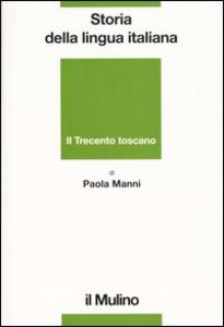 Libro Storia della lingua italiana. Il Trecento toscano. La lingua di Dante, Petrarca e Boccaccio Paola Manni