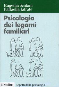 Foto Cover di Psicologia dei legami familiari, Libro di Eugenia Scabini,Raffaella Iafrate, edito da Il Mulino