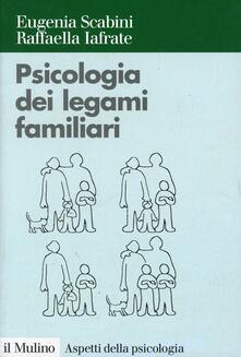 Psicologia dei legami familiari - Eugenia Scabini,Raffaella Iafrate - copertina