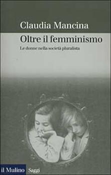 Oltre il femminismo. Le donne nella società pluralista.pdf