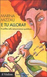 Foto Cover di E tu allora? Il conflitto nella comunicazione quotidiana, Libro di Marina Mizzau, edito da Il Mulino