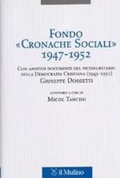 Fondo «Cronache Sociali» 1947-1952. Con annessi documenti del vicesegratario della Democrazia Cristiana (1945-1951) Giuseppe Dossetti