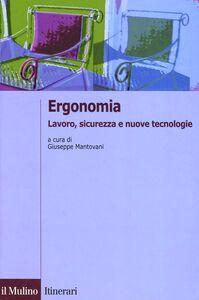 Foto Cover di Ergonomia. Lavoro, sicurezza e nuove tecnologie, Libro di  edito da Il Mulino