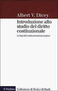 Foto Cover di Introduzione allo studio del diritto costituzionale. Le basi del costituzionalismo inglese, Libro di Albert V. Dicey, edito da Il Mulino