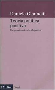 Libro Teoria politica positiva. L'approccio razionale alla politica Daniela Giannetti