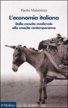 L' Economia italiana. Dalla crescita medievale alla crescita contemporanea - Paolo Malanima - copertina