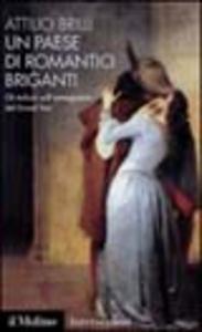 Libro Un paese di romantici briganti. Gli italiani nell'immaginario del Grand Tour Attilio Brilli