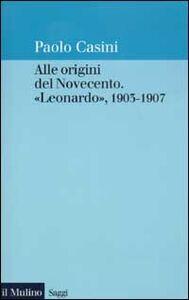 Libro Alle origini del Novecento. «Leonardo» 1903-1907 Paolo Casini