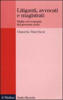 Litiganti, avvocati e magistrati. Diritto ed economia del processo civile - Daniela Marchesi - copertina