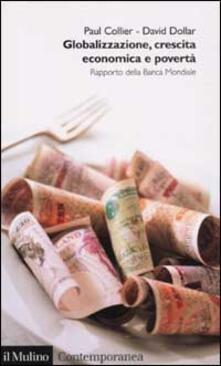 Globalizzazione, crescita economica e povertà. Rapporto della Banca Mondiale - Paul Collier,David Dollar - copertina