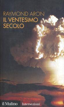 Il ventesimo secolo. Guerre e società industriale - Raymond Aron - copertina