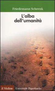 Foto Cover di L' alba dell'umanità, Libro di Friedemann Schrenk, edito da Il Mulino