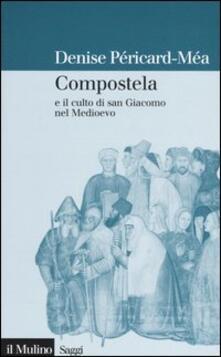 Compostela e il culto di san Giacomo nel Medioevo - Denise Péricard-Méa - copertina