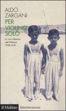Listadelpopolo.it Per violino solo. La mia infanzia nell'aldiqua (1938-1945) Image