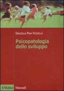 Psicopatologia dello sviluppo - Graziella Fava Vizziello - copertina