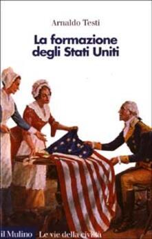 La formazione degli Stati Uniti - Arnaldo Testi - copertina