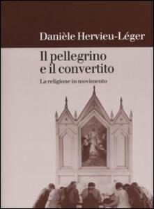 Il pellegrino e il convertito. La religione in movimento - Danièle Hervieu Léger - copertina