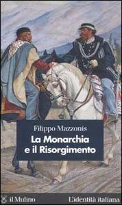 Foto Cover di La Monarchia e il Risorgimento, Libro di Filippo Mazzonis, edito da Il Mulino